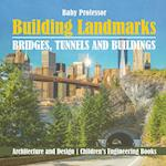 Building Landmarks - Bridges, Tunnels and Buildings - Architecture and Design | Children's Engineering Books