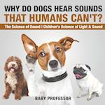 Why Do Dogs Hear Sounds That Humans Can't? - The Science of Sound | Children's Science of Light & Sound