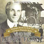 Who Was Henry Ford? - Biography Books for Kids 9-12 | Children's Biography Books