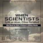 When Scientists Split an Atom, Cities Perished - War Book for Kids | Children's Military Books