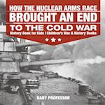 How the Nuclear Arms Race Brought an End to the Cold War - History Book for Kids   Children's War & History Books