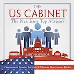 The US Cabinet : The President's Top Advisors - Government Lessons for Kids   Children's Government Books