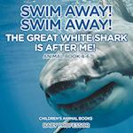 Swim Away! Swim Away! The Great White Shark Is After Me! Animal Book 4-6 | Children's Animal Books