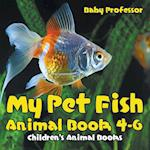 My Pet Fish - Animal Book 4-6 | Children's Animal Books