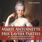 Marie Antoinette and Her Lavish Parties - The Royal Biography Book for Kids   Children's Biography Books