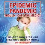 Epidemic, Pandemic, Should I Call the Medic? Biology Books for Kids | Children's Biology Books