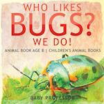 Who Likes Bugs? We Do! Animal Book Age 8   Children's Animal Books