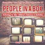 People in a Box: Everything You Need to Know about the TV - Technology for Kids | Children's Reference & Nonfiction