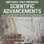 Mistakes that Produced Scientific Advancements - Science Book 6th Grade | Children's How Things Work Books