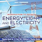 Energy, Light and Electricity - Introduction to Physics - Physics Book for 12 Year Old | Children's Physics Books
