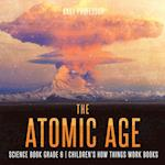 The Atomic Age - Science Book Grade 6 | Children's How Things Work Books