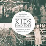 Kids Had Jobs : Life before Child Labor Laws - History Book for Kids | Children's History
