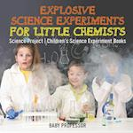 Explosive Science Experiments for Little Chemists - Science Project   Children's Science Experiment Books