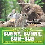 Bunny, Bunny, Bun-Bun - Caring for Rabbits Book for Kids | Children's Rabbit Books