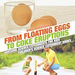 From Floating Eggs to Coke Eruptions - Awesome Science Experiments for Kids   Children's Science Experiment Books