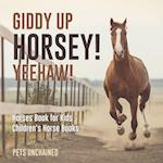 Giddy Up Horsey! Yeehaw! | Horses Book for Kids | Children's Horse Books