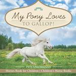 My Pony Loves To Gallop! | Horses Book for Children | Children's Horse Books