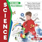 Science for Kids First Edition | Physics, Chemistry and Biology Quiz Book for Kids | Children's Questions & Answer Game Books