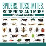 Spiders, Ticks, Mites, Scorpions and More | Insects for Kids - Arachnid Edition | Children's Bug & Spider Books