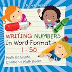 Writing Numbers In Word Format 1 - 50 - Math 1st Grade | Children's Math Books