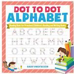 Dot to Dot Alphabet - Reading Book for Preschool   Children's Reading and Writing Books