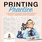 Printing Practice : Lowercase and Uppercase Letters Edition   Children's Reading and Writing Books