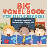 Big Vowel Book for Little Readers - Reading for Kindergarten | Children's Reading & Writing Books