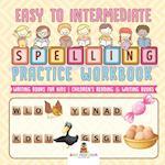 Easy to Intermediate Spelling Practice Workbook - Writing Books for Kids | Children's Reading & Writing Books