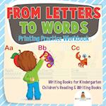 From Letters to Words - Printing Practice Workbook - Writing Books for Kindergarten   Children's Reading & Writing Books