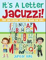 It's A Letter Jacuzzi! Find the Letter Activity Book for Kids
