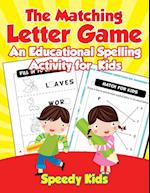The Matching Letter Game : An Educational Spelling Activity for Kids