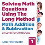 Solving Math Equations Using The Long Method - Math Addition & Subtraction Grade 1 | Children's Math Books