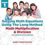 Solving Math Equations Using The Long Method - Math Multiplication & Division Grade 1 | Children's Math Books
