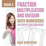 Fraction Multiplication and Division - Math Workbooks Grade 6 | Children's Fraction Books