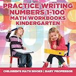 Practice Writing Numbers 1-100 - Math Workbooks Kindergarten | Children's Math Books