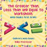 The Greater Than, Less Than and Equal To Worksheet - Math Books First Grade | Children's Math Books