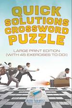 Quick Solutions Crossword Puzzle | Large Print Edition (with 45 exercises to do!)