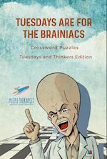 Tuesdays are for the Brainiacs | Crossword Puzzles | Tuesdays and Thinkers Edition