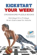 Kickstart Your Week! | Crossword Puzzle Books | Mondays thru Fridays Brain Exercises for Adults