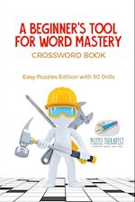 A Beginner's Tool for Word Mastery | Crossword Book | Easy Puzzles Edition with 50 Drills