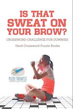 Is That Sweat on Your Brow? | Hard Crossword Puzzle Books | Crossword Challenge for Dummies