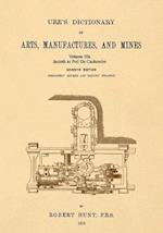 Ure's Dictionary of Arts, Manufactures and Mines; Volume Iiia