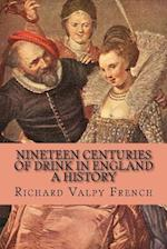 Nineteen Centuries of Drink in England - A History