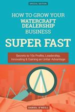 How to Grow Your Watercraft Dealership Business Super Fast