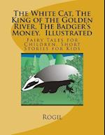 The White Cat, the King of the Golden River, the Badger's Money, Illustrated