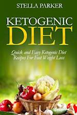 Ketogenic Diet - Quick and Easy Ketogenic Diet Recipes for Fast Weight Loss (Ketogenic Cookbook, Ketogenic Recipes, Ketogenic Recipes Cookbook)