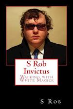 S Rob Invictus Walking with White Magick