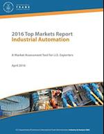 2016 Top Markets Report Industrial Automation a Market Assessment Tool for U.S. Exporters U.S. Department of Commerce - International Trade Administra