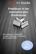 Legalart Guide - Praktikum in Einer Internationalen Grosskanzklei (2. Auflage)
