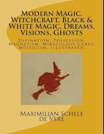 Modern Magic, Witchcraft, Black & White Magic, Dreams, Visions, Ghosts